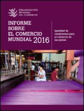 Informe sobre el Comercio Mundial 2016 : igualdad de condiciones para el comercio de las PYMES = World Trade Report 2016 : levelling the trading field for SMEs. 2016. Ginebra: OMC.