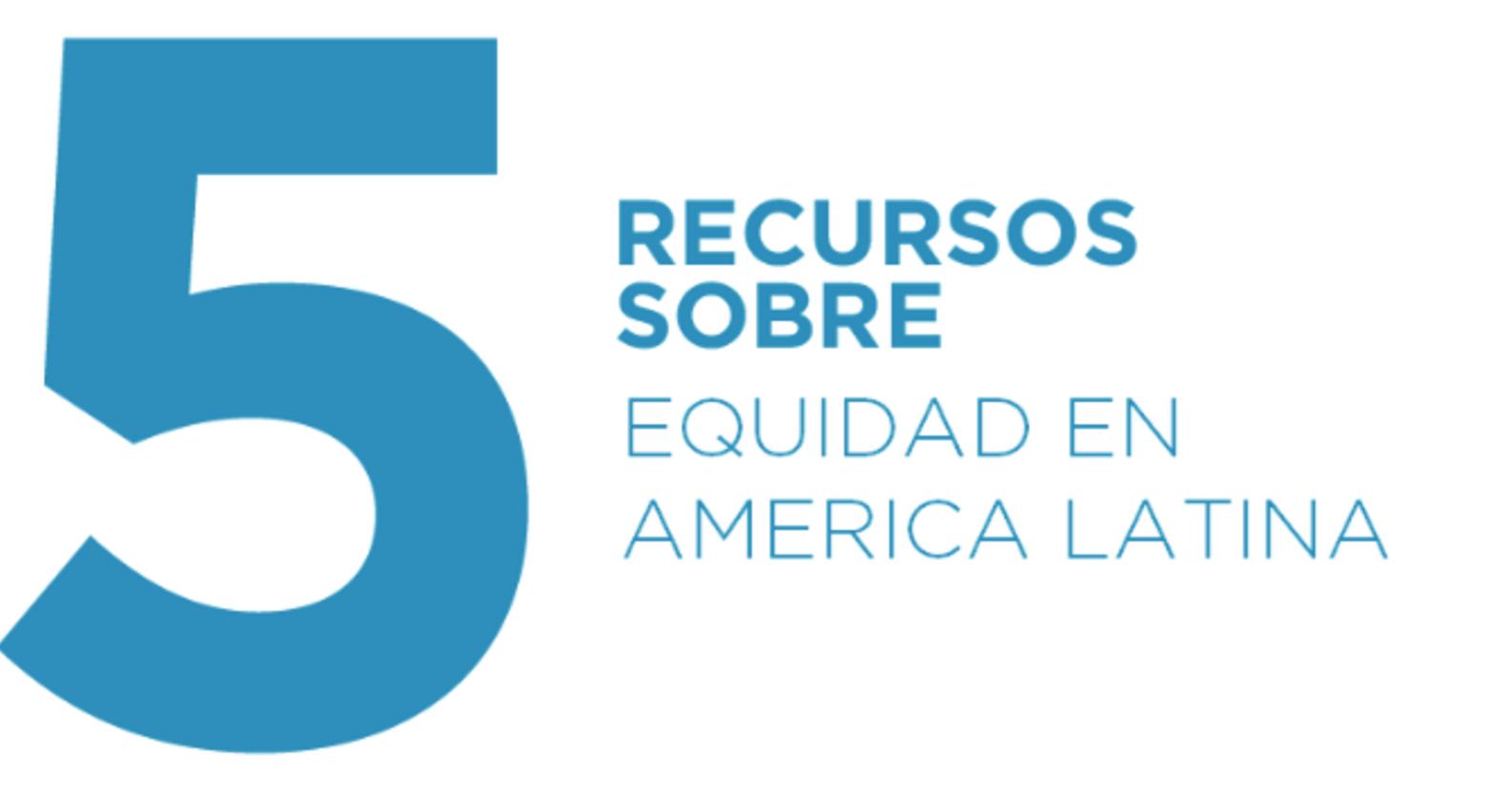 5 Recursos sobre equidad en América Latina